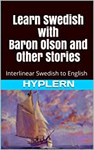 Learn Swedish with Baron Olson and Other Stories: Interlinear Swedish to English (Learn Swedish with Interlinear Stories for Beginners and Advanced Readers Book 4)