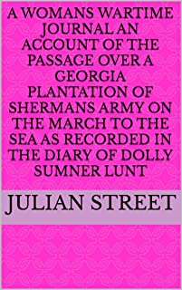 A Womans Wartime Journal An account of the passage over a Georgia plantation of Shermans army on the march to the sea as r...