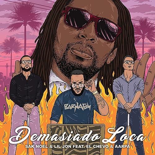 Amazon Noel Demasiado Loca [feat. El Chevo & Aarpa] by Sak Noel & Lil Jon on