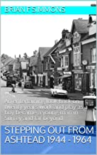 Stepping Out from Ashtead  1944 - 1964: An entertaining look back on twenty years work and play as a boy became a young man in Surrey and far beyond