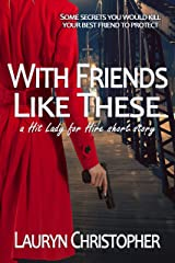 With Friends Like These (Hit Lady for Hire) Kindle Edition