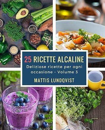 25 ricette alcaline: Deliziose ricette per ogni occasione