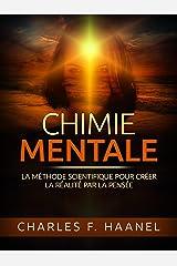 Chimie Mentale (Traduit): La méthode scientifique pour créer la réalité par la pensée (French Edition) eBook Kindle