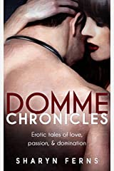 Domme Chronicles: Erotic tales of love, passion, & domination: (Female domination, male submission: Femdom stories) Kindle Edition