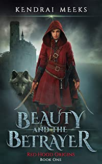 Beauty and the Betrayer: The Tragic Love Story of Little Red Riding Hood (Red Hood Origins Book 1) (English Edition)