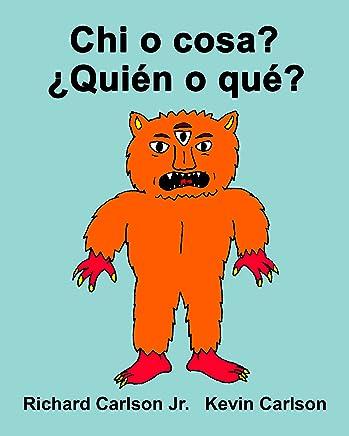 Chi o cosa? ¿Quién o qué? : Libro illustrato per bambini Italiano-Spagnolo (America Latina) (Edizione bilingue)