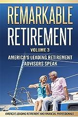 Remarkable Retirement Volume 3: America's Leading Retirement Advisors Speak Kindle Edition