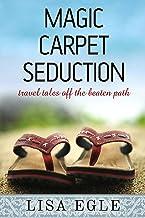 Magic Carpet Seduction: Travel Tales Off the Beaten Path