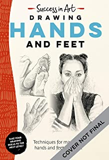 Success in Art: Drawing Hands and Feet: Techniques for mastering hands and feet in pencil