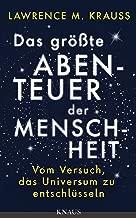 Das größte Abenteuer der Menschheit: Vom Versuch, das Universum zu entschlüsseln (German Edition)