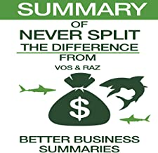 Summary of Never Split the Difference by Christopher Voss and Tahl Raz