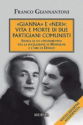 «Gianna» e «Neri»: vita e morte di due partigiani comunisti: Storia di un «tradimento» tra la fucilazione di Mussolini e l'oro di Dongo (Testimonianze fra cronaca e storia Vol. 8)