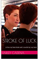 Stroke of Luck: or how my brain broke and i crawled my way back - One Act Play With Music, Scripted Memoir, Stroke Recovery Onstage, One Woman Show Kindle Edition