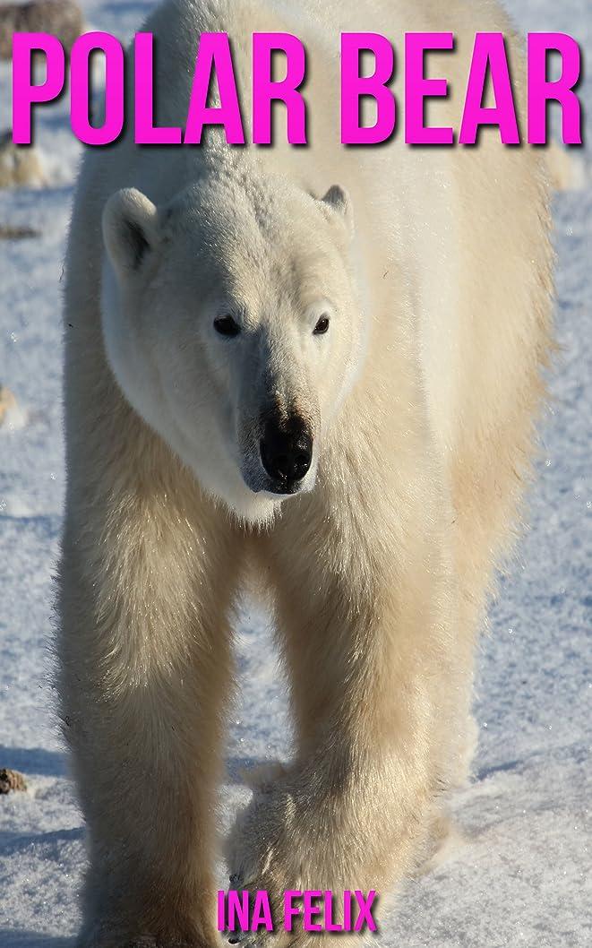 バンカー境界ヒュームPolar Bear: Children Book of Fun Facts & Amazing Photos on Animals in Nature - A Wonderful Polar Bear Book for Kids aged 3-7 (English Edition)