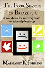 The Four Seasons of Breakupvia: A Workbook for Recovery From Relationship Break-up Kindle Edition