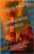 Il solidarismo giuridico: Alle fonti della Costituzione sociale nell'età tardo-positivista (1880-1914) (Italian Edition)