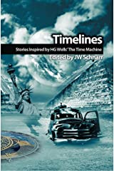 Timelines: Stories Inspired by H.G. Wells' The Time Machine (Wells Unleashed Book 2) Kindle Edition