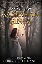 When A Sandman Sings: A collection of short stories about dreams