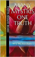 Many Mystics One Truth: Why We Are Born (Many Mystics - One Truth Book 1)