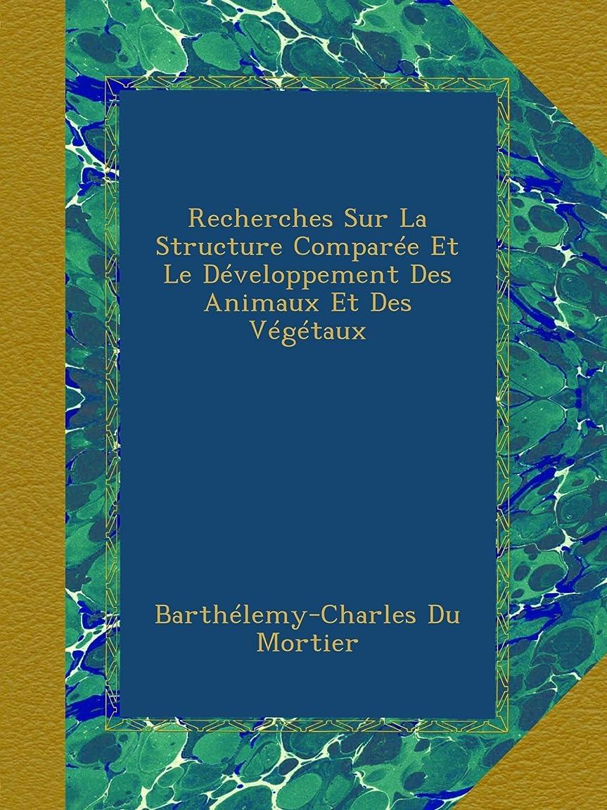 革新それに応じてゾーンRecherches Sur La Structure Comparée Et Le Développement Des Animaux Et Des Végétaux