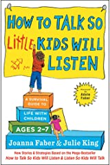 How to Talk so Little Kids Will Listen: A Survival Guide to Life with Children Ages 2-7 (The How To Talk Series) Kindle Edition