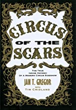 Circus of the Scars: the true inside odyssey of a modern circus sideshow