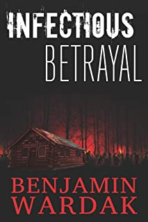 INFECTIOUS BETRAYAL: TESTS THE BONDS OF LOVE, FRIENDSHIP AND SURVIVAL AGAINST ZOMBIES.
