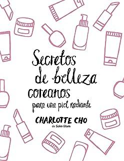 Secretos de belleza coreanos para una piel radiante (Spanish Edition)