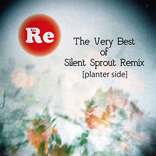The Very Best of Silent Sprout Remix [planter side]