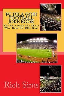 FC DILA GORI Football Joke Book: The Best Book For Those Who Hate FC Dila Gori (Soccer Joke Books)