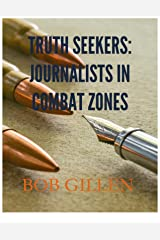 Truth Seekers: Journalists in Combat Zones Kindle Edition