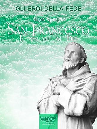 San Francesco: Il giullare di Dio (Eroi della fede)