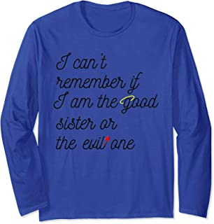 I Can't Remember if I Am the Good Sister Or the Evil One Long Sleeve T-Shirt