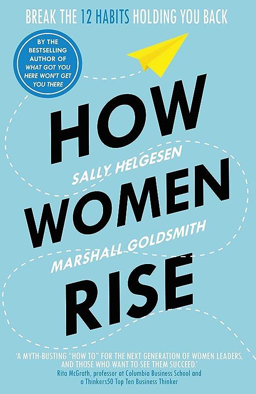 彼ら製油所リサイクルするHow Women Rise: Break the 12 Habits Holding You Back (English Edition)