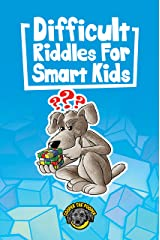 Difficult Riddles for Smart Kids : 400+ Difficult Riddles and Brain Teasers Your Family Will Love (Vol 1) (Books for Smart Kids) Kindle Edition