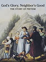 God's Glory Neighbor's Good - The Story of Pietism