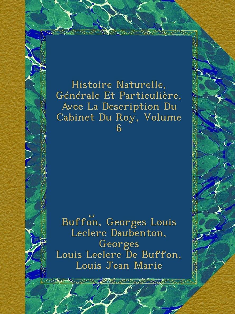 Histoire Naturelle, Générale Et Particulière, Avec La Description Du Cabinet Du Roy, Volume 6