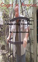 Caged in America: A Collection of Essays Celebrating Freedom