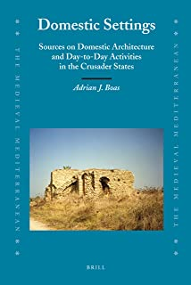 Domestic Settings: Sources on Domestic Architecture and Day-to-Day Activities in the Crusader States