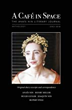A Cafe in Space: The Anais Nin Literary Journal: Anthology 2003-2018 (English Edition)