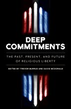 Deep Commitments: The Past, Present, and Future of Religious Liberty