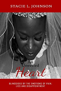An Unveiled Heart: Blindsided by the Emotions of Pain, Lies and Disappointment (English Edition)