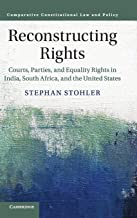 Reconstructing Rights: Courts, Parties, and Equality Rights in India, South Africa, and the United States (Comparative Constitutional Law and Policy)