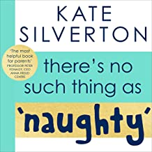 There's No Such Thing as 'Naughty': The Groundbreaking Guide for Parents with Children Aged 0-5