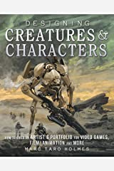 Designing Creatures and Characters: How to Build an Artist's Portfolio for Video Games, Film, Animation and More Kindle Edition