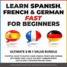 Learn Spanish, French & German Fast for Beginners: Essential Guide to Quickly Learn Spanish, French and German with More Than 3,100 of the Most Common Words Used in Daily Conversation and Travel
