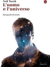 L'uomo e l'universo. Dai quanti al cosmo (La cultura) (Italian Edition)