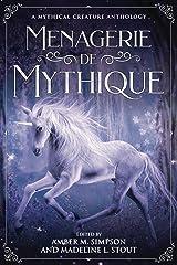 Menagerie de Mythique: A Mythical Creature Anthology Kindle Edition