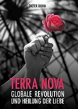 Terra Nova: Globale Revolution und Heilung der Liebe (German Edition)