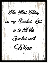 The First Thing On My Bucket List Is To Fill The Bucket With Wine Quote Saying Canvas Print Home Decor Wall Art Gift Ideas, Black Frame, 28